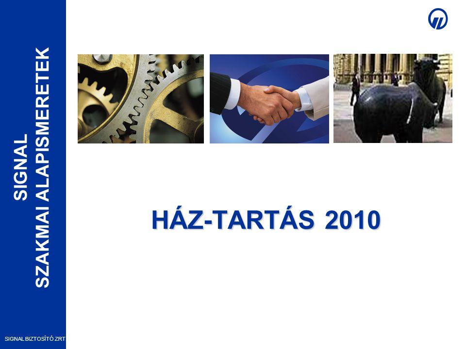 SIGNAL SZAKMAI ALAPISMERETEK SIGNAL BIZTOSÍTÓ ZRT. HÁZ-TARTÁS 2010