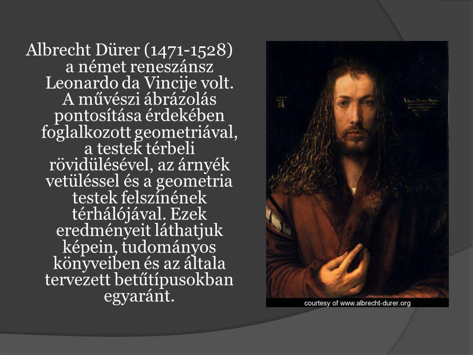 Albrecht Dürer (1471-1528) a német reneszánsz Leonardo da Vincije volt. A művészi ábrázolás pontosítása érdekében foglalkozott geometriával, a testek