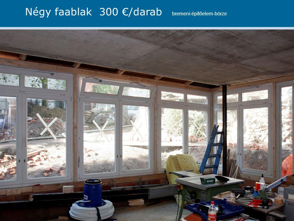 Projekt RaABa, Fachtagung, Wirtschaftskammer Wien 2013 Referentin: Ute Dechantsreiter Négy faablak 300 €/darab bremeni építőelem-börze