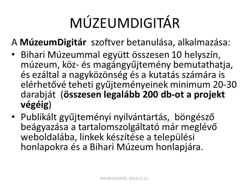 MÚZEUMDIGITÁR A MúzeumDigitár szoftver betanulása, alkalmazása: Bihari Múzeummal együtt összesen 10 helyszín, múzeum, köz- és magángyűjtemény bemutathatja, és ezáltal a nagyközönség és a kutatás számára is elérhetővé teheti gyűjteményeinek minimum 20-30 darabját (összesen legalább 200 db-ot a projekt végéig) Publikált gyűjteményi nyilvántartás, böngésző beágyazása a tartalomszolgáltató már meglévő weboldalába, linkek készítése a települési honlapokra és a Bihari Múzeum honlapjára.