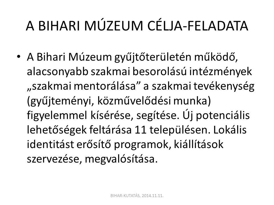 """A BIHARI MÚZEUM CÉLJA-FELADATA A Bihari Múzeum gyűjtőterületén működő, alacsonyabb szakmai besorolású intézmények """"szakmai mentorálása a szakmai tevékenység (gyűjteményi, közművelődési munka) figyelemmel kísérése, segítése."""