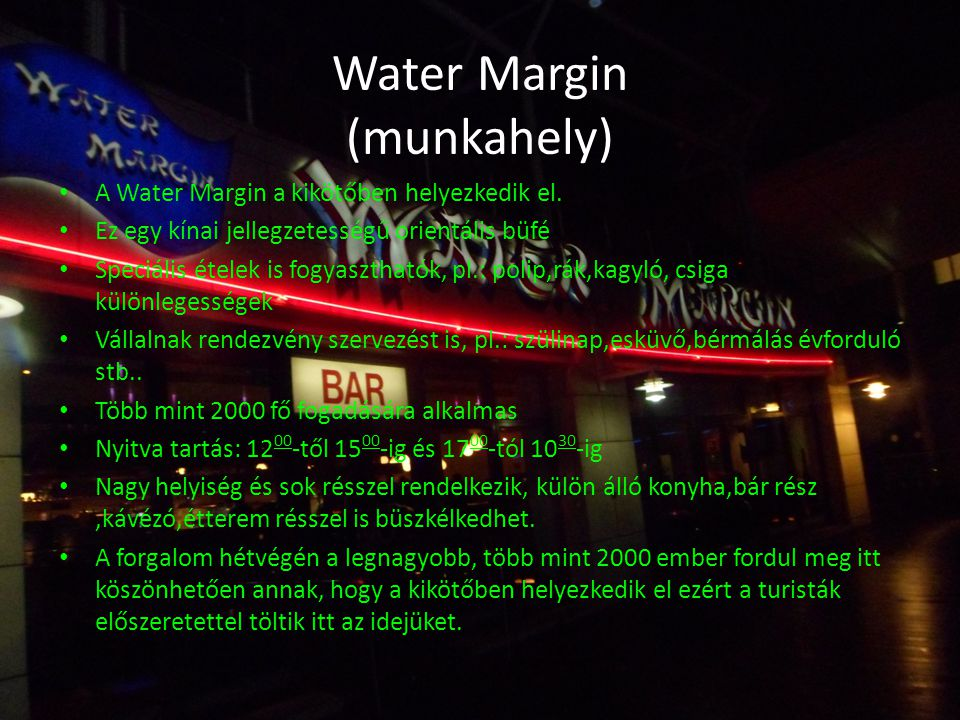 Water Margin (munkahely) A Water Margin a kikötőben helyezkedik el. Ez egy kínai jellegzetességű orientális büfé Speciális ételek is fogyaszthatók, pl