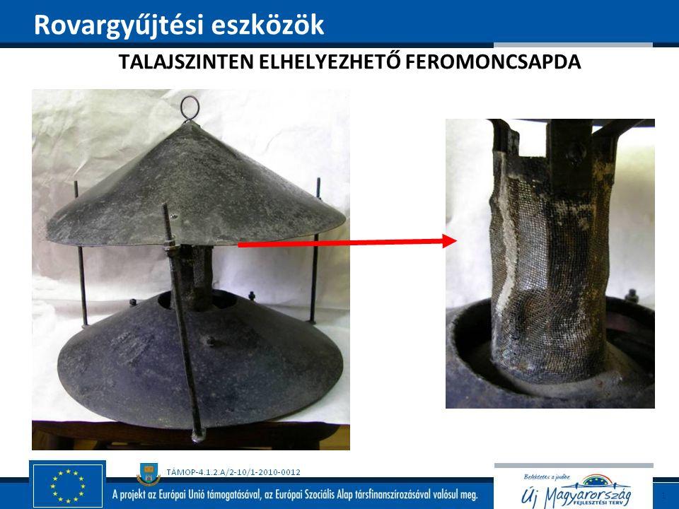 TALAJSZINTEN ELHELYEZHETŐ FEROMONCSAPDA Rovargyűjtési eszközök