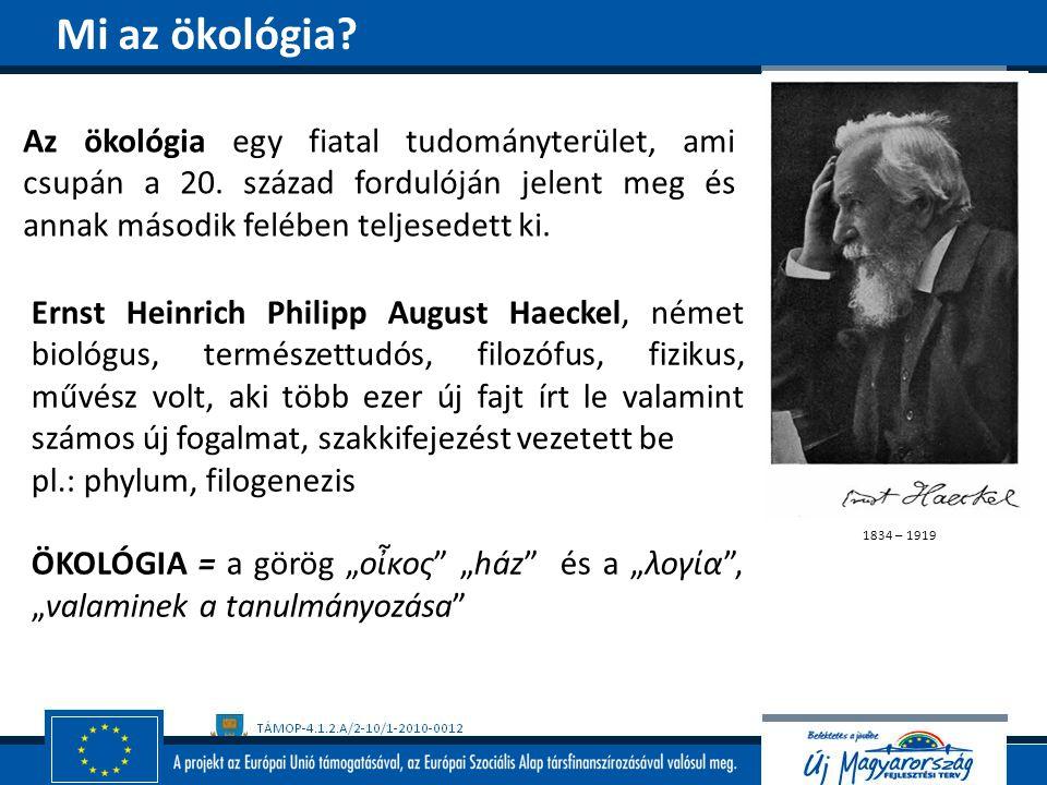 Az ökológia egy fiatal tudományterület, ami csupán a 20. század fordulóján jelent meg és annak második felében teljesedett ki. 1834 – 1919 Ernst Heinr