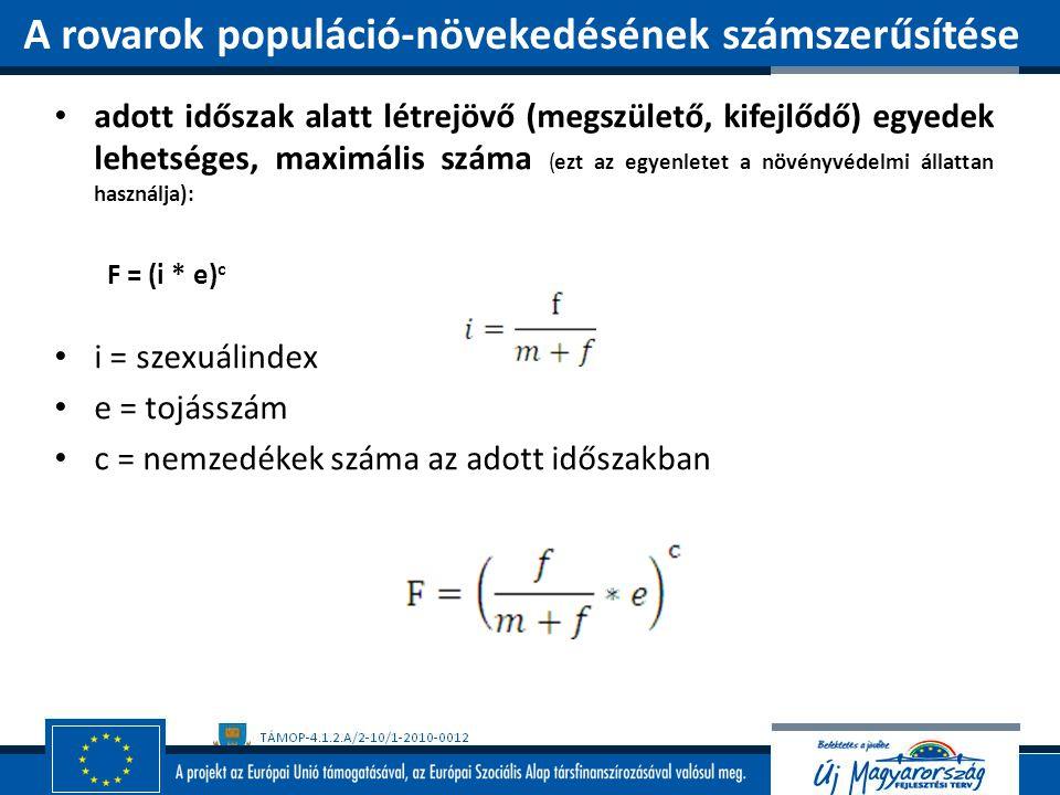 adott időszak alatt létrejövő (megszülető, kifejlődő) egyedek lehetséges, maximális száma (ezt az egyenletet a növényvédelmi állattan használja): F =