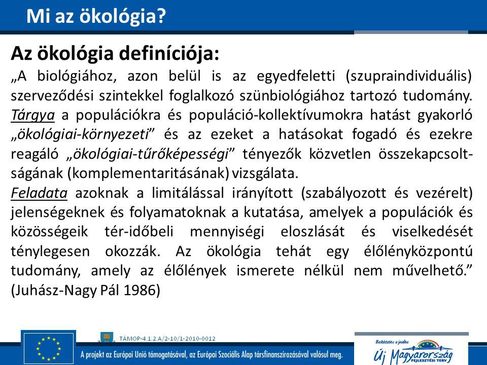 """Az ökológia definíciója: """"A biológiához, azon belül is az egyedfeletti (szupraindividuális) szerveződési szintekkel foglalkozó szünbiológiához tartozó"""