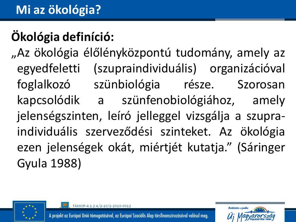 """Ökológia definíció: """"Az ökológia élőlényközpontú tudomány, amely az egyedfeletti (szupraindividuális) organizációval foglalkozó szünbiológia része. Sz"""