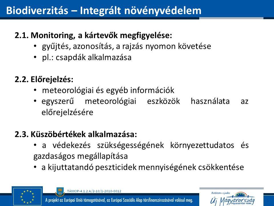 2.1. Monitoring, a kártevők megfigyelése: gyűjtés, azonosítás, a rajzás nyomon követése pl.: csapdák alkalmazása 2.2. Előrejelzés: meteorológiai és eg