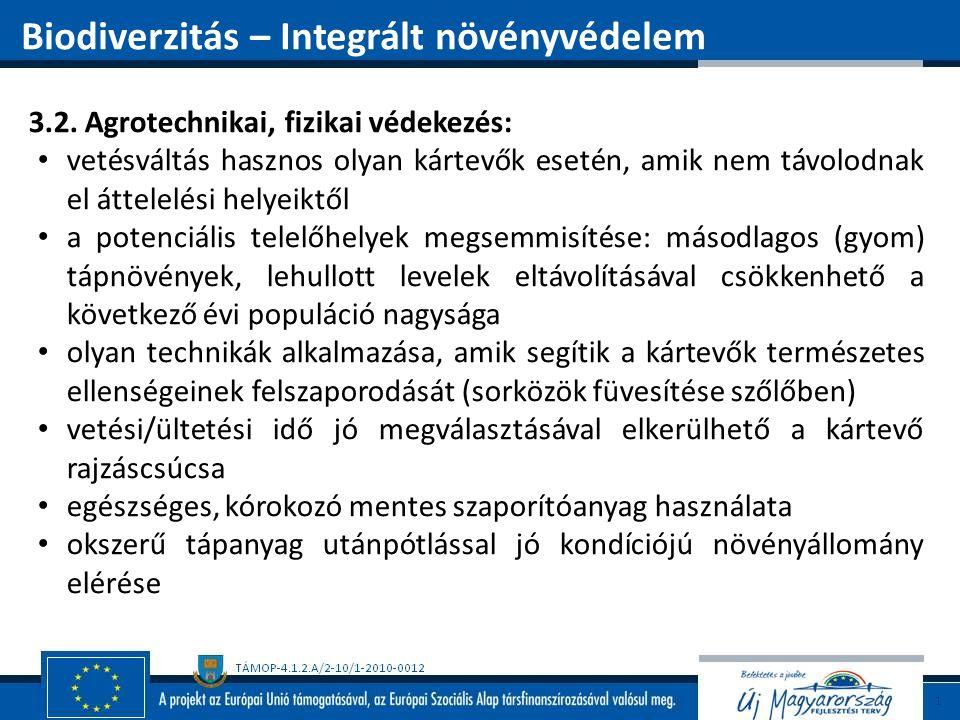 3.2. Agrotechnikai, fizikai védekezés: vetésváltás hasznos olyan kártevők esetén, amik nem távolodnak el áttelelési helyeiktől a potenciális telelőhel
