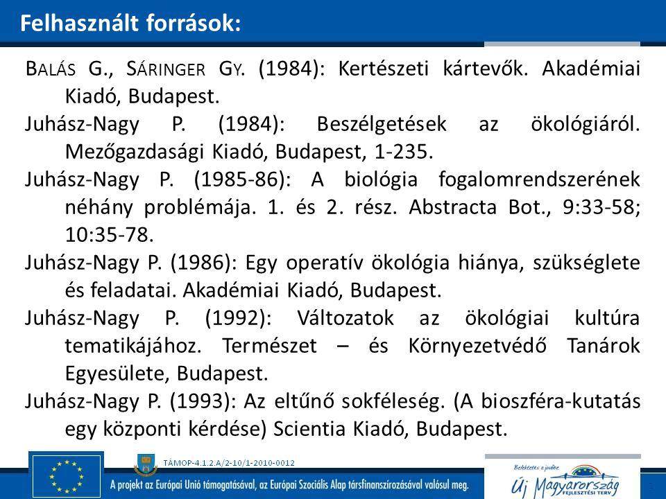 Felhasznált források: B ALÁS G., S ÁRINGER G Y. (1984): Kertészeti kártevők. Akadémiai Kiadó, Budapest. Juhász-Nagy P. (1984): Beszélgetések az ökológ