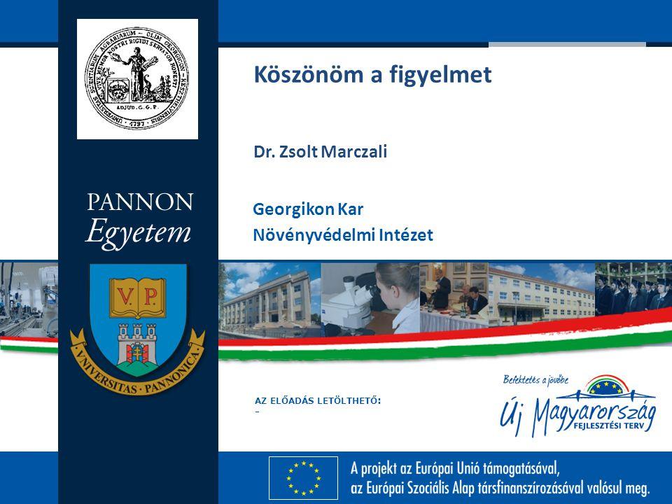 AZ ELŐADÁS LETÖLTHETŐ : - Georgikon Kar Növényvédelmi Intézet Köszönöm a figyelmet Dr. Zsolt Marczali