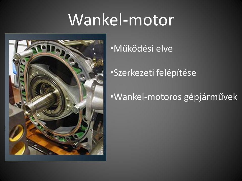 Wankel-motor Működési elve Szerkezeti felépítése Wankel-motoros gépjárművek