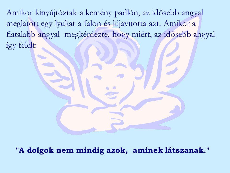 A következő éjjel az angyalok egy nagyon szegény, de vendégszerető paraszt és felesége házában pihentek.