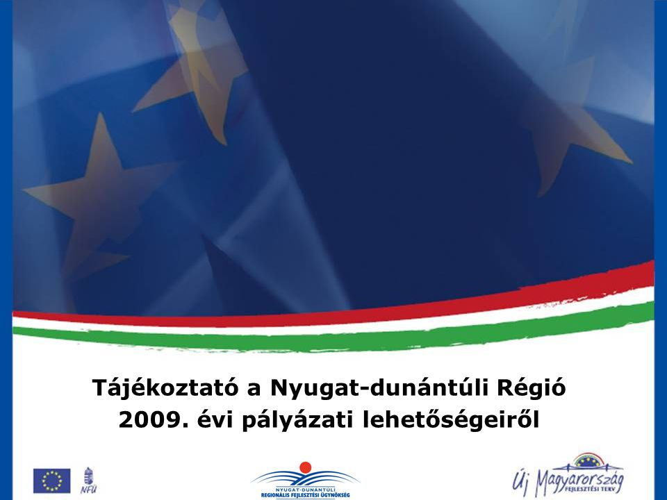 Tájékoztató a Nyugat-dunántúli Régió 2009. évi pályázati lehetőségeiről