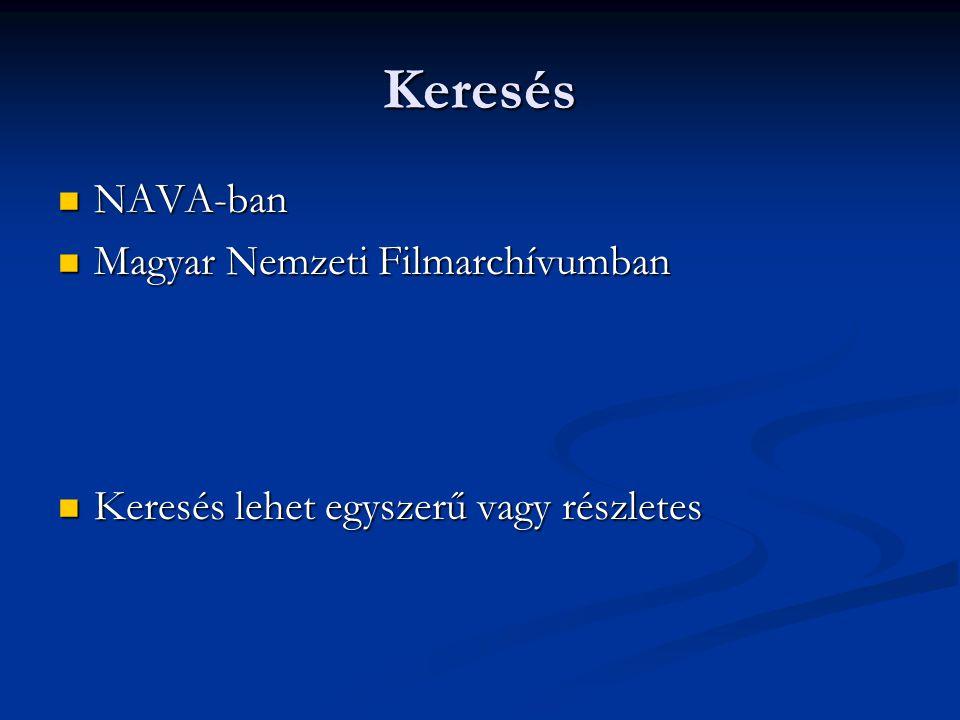 Keresés NAVA-ban NAVA-ban Magyar Nemzeti Filmarchívumban Magyar Nemzeti Filmarchívumban Keresés lehet egyszerű vagy részletes Keresés lehet egyszerű vagy részletes