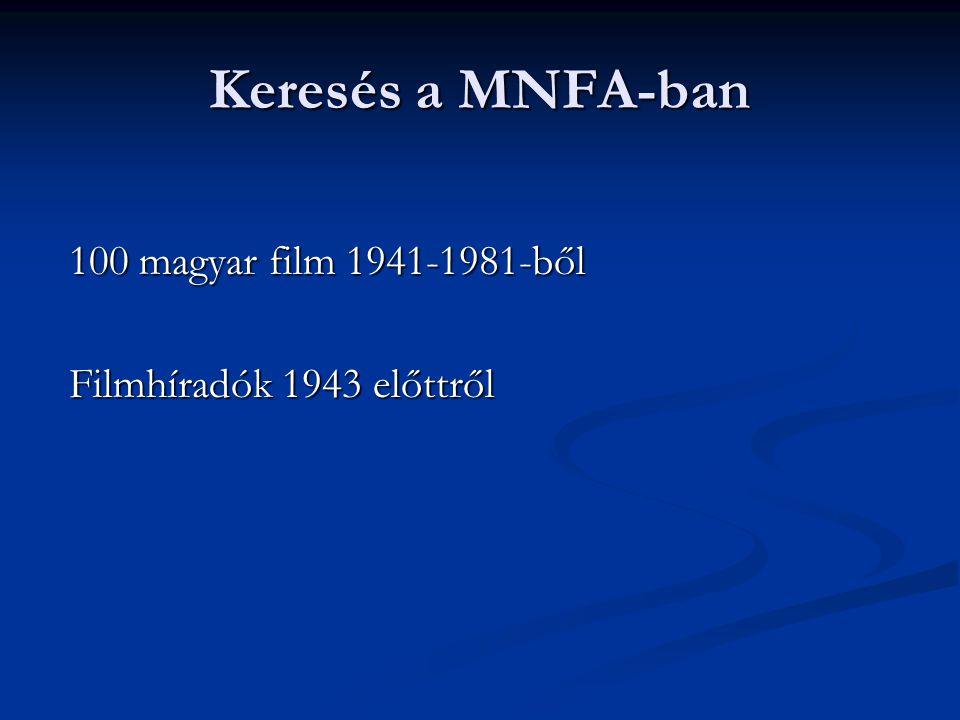 Keresés a MNFA-ban 100 magyar film 1941-1981-ből 100 magyar film 1941-1981-ből Filmhíradók 1943 előttről Filmhíradók 1943 előttről