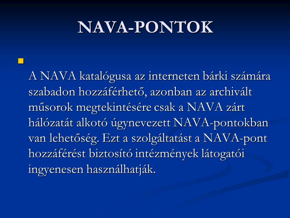 NAVA-PONTOK A NAVA katalógusa az interneten bárki számára szabadon hozzáférhető, azonban az archivált műsorok megtekintésére csak a NAVA zárt hálózatát alkotó úgynevezett NAVA-pontokban van lehetőség.