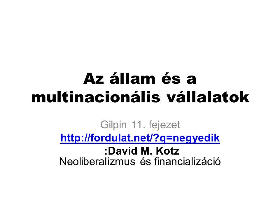 Az állam és a multinacionális vállalatok Gilpin 11. fejezet http://fordulat.net/?q=negyedik :David M. Kotz Neoliberalizmus és financializáció