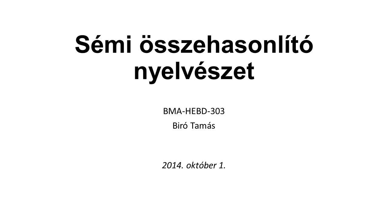 Sémi összehasonlító nyelvészet BMA-HEBD-303 Biró Tamás 2014. október 1.