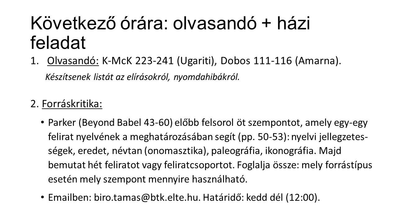 Következő órára: olvasandó + házi feladat 1.Olvasandó: K-McK 223-241 (Ugariti), Dobos 111-116 (Amarna).