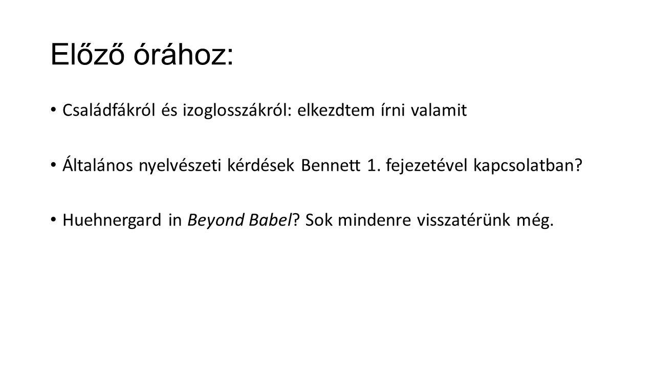 Előző órához: Családfákról és izoglosszákról: elkezdtem írni valamit Általános nyelvészeti kérdések Bennett 1.