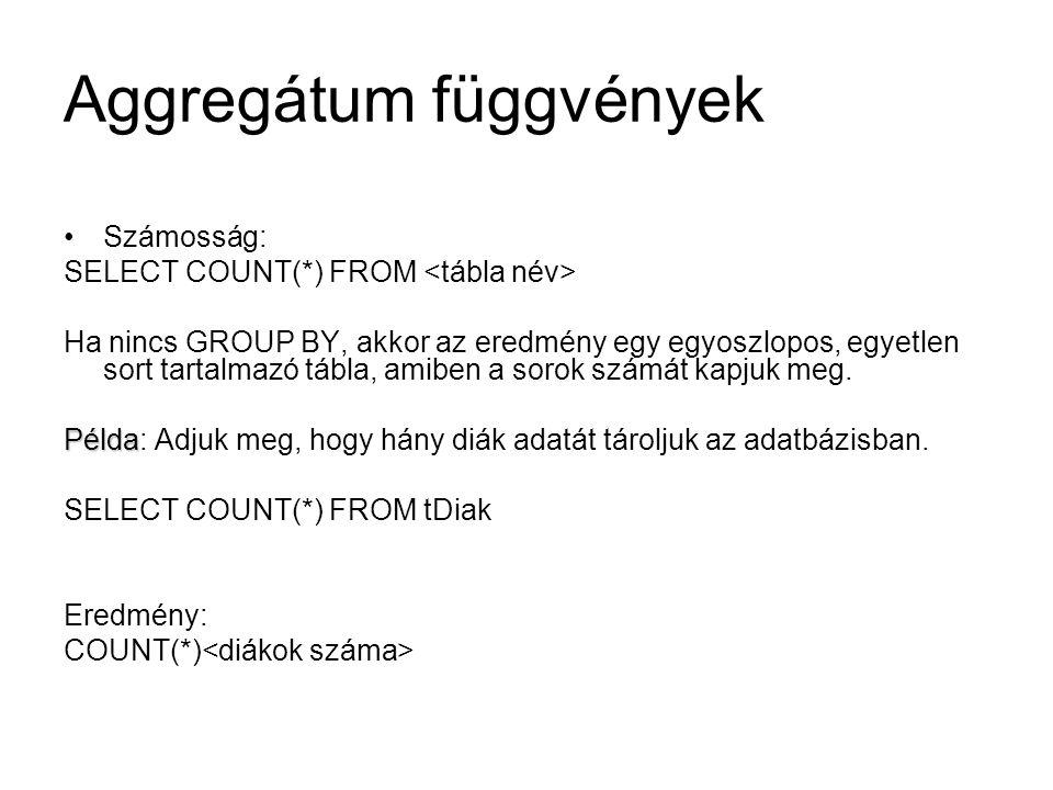 Aggregátum függvények Számosság: SELECT COUNT(*) FROM Ha nincs GROUP BY, akkor az eredmény egy egyoszlopos, egyetlen sort tartalmazó tábla, amiben a sorok számát kapjuk meg.