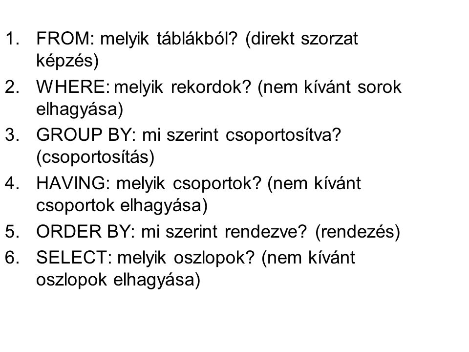 SELECT * FROM, SELECT a*b/3 FROM t; SELECT * FROM tDiak d, tTanar t WHERE d.Ofo=t.Tazon; SELECT tDiak.Nev AS Diaknev, … FROM tDiak SELECT DISTINCT Kor FROM tDiak különböző