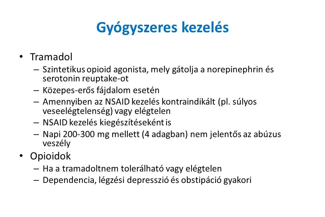 Gyógyszeres kezelés Tramadol – Szintetikus opioid agonista, mely gátolja a norepinephrin és serotonin reuptake-ot – Közepes-erős fájdalom esetén – Amennyiben az NSAID kezelés kontraindikált (pl.