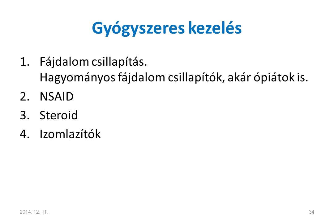Gyógyszeres kezelés 1.Fájdalom csillapítás. Hagyományos fájdalom csillapítók, akár ópiátok is. 2.NSAID 3.Steroid 4.Izomlazítók 2014. 12. 11.34