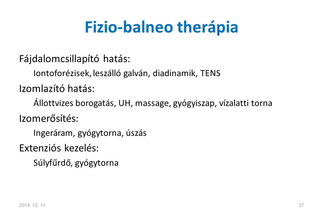 Fizio-balneo therápia Fájdalomcsillapító hatás: Iontoforézisek, leszálló galván, diadinamik, TENS Izomlazító hatás: Állottvizes borogatás, UH, massage, gyógyiszap, vízalatti torna Izomerősítés: Ingeráram, gyógytorna, úszás Extenziós kezelés: Súlyfűrdő, gyógytorna 2014.