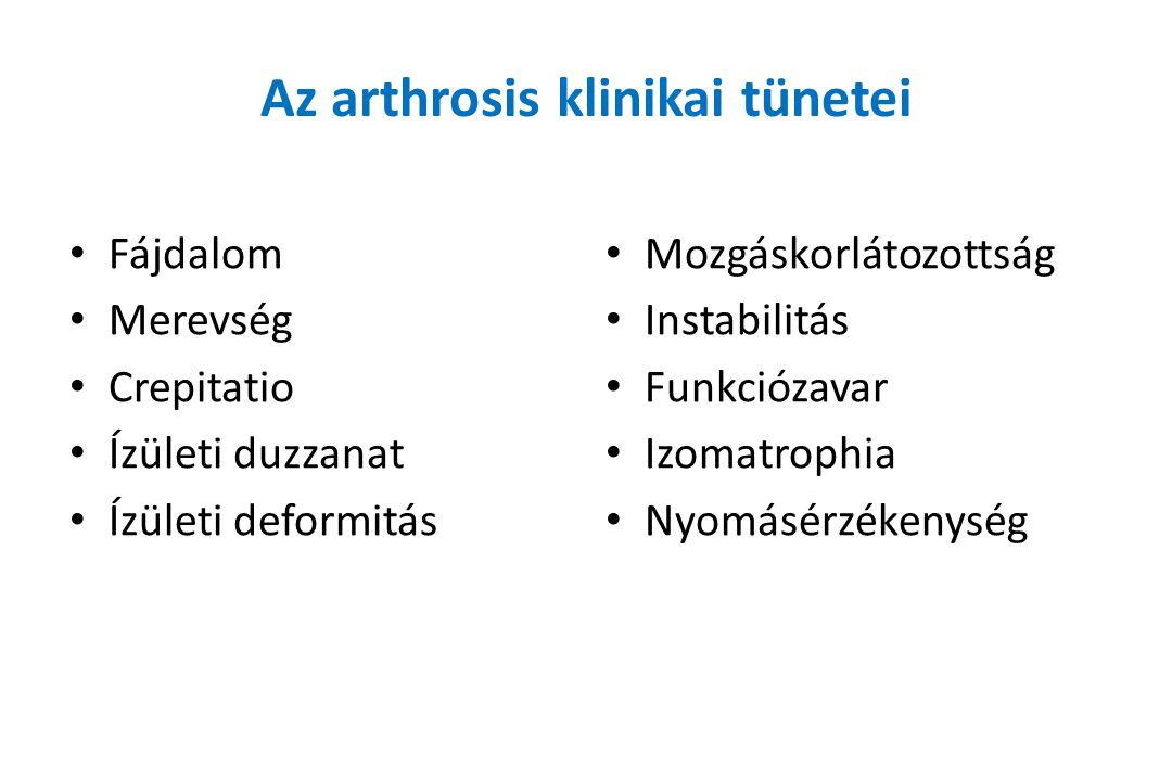 Az arthrosis klinikai tünetei Fájdalom Merevség Crepitatio Ízületi duzzanat Ízületi deformitás Mozgáskorlátozottság Instabilitás Funkciózavar Izomatro