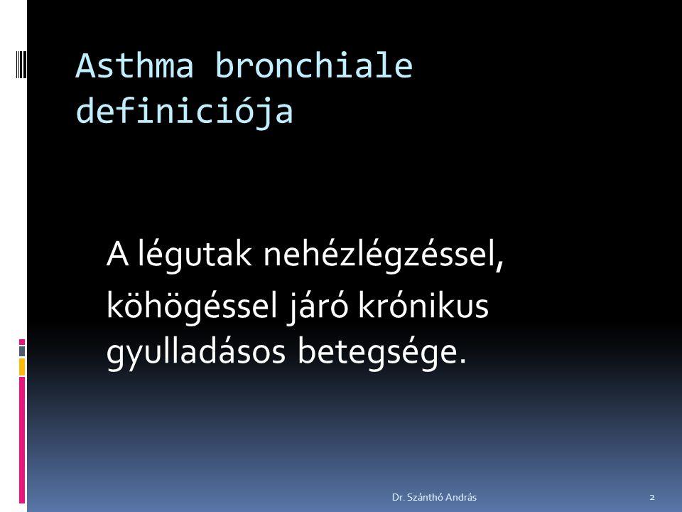 Asthma bronchiale definiciója A légutak nehézlégzéssel, köhögéssel járó krónikus gyulladásos betegsége. 2 Dr. Szánthó András