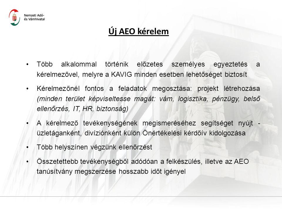 Új AEO kérelem Több alkalommal történik előzetes személyes egyeztetés a kérelmezővel, melyre a KAVIG minden esetben lehetőséget biztosít Kérelmezőnél fontos a feladatok megosztása: projekt létrehozása (minden terület képviseltesse magát: vám, logisztika, pénzügy, belső ellenőrzés, IT, HR, biztonság) A kérelmező tevékenységének megismeréséhez segítséget nyújt - üzletáganként, divíziónként külön Önértékelési kérdőív kidolgozása Több helyszínen végzünk ellenőrzést Összetettebb tevékenységből adódóan a felkészülés, illetve az AEO tanúsítvány megszerzése hosszabb időt igényel