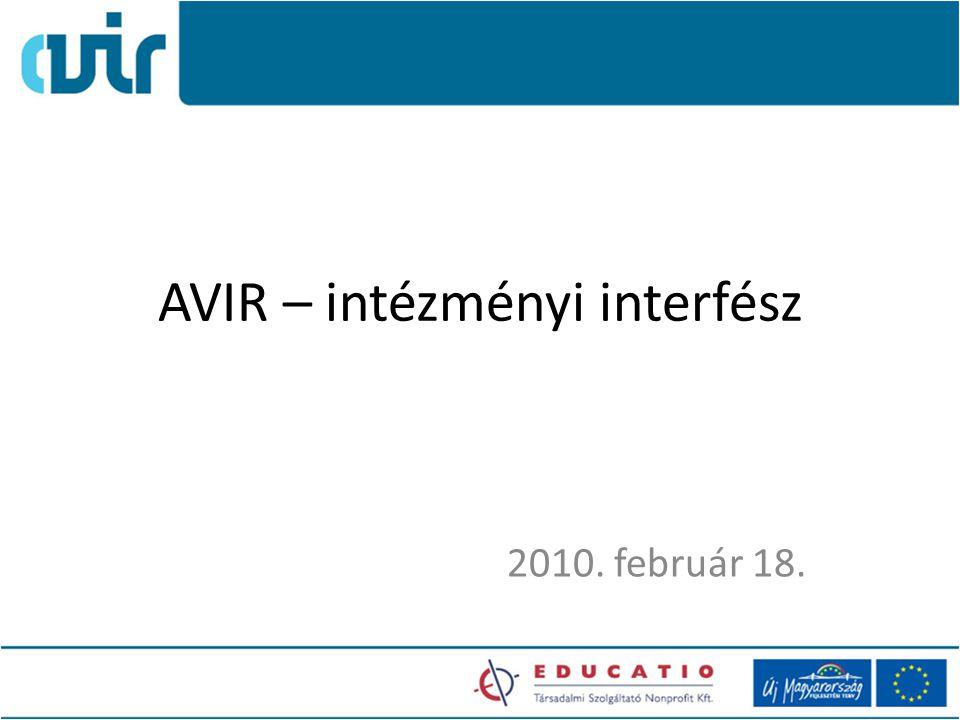 Mai program Célja – bemutassa az AVIR interfész tartalmát – véleményeket kapjunk a logikai felépítésről – véleményeket kapjunk a megvalósíthatóságról Program – plenáris előadás az interfész kialakításáról – technológiai tájékoztatás – adattartalmi alapelvek – két szekció a részletes adattartalomról