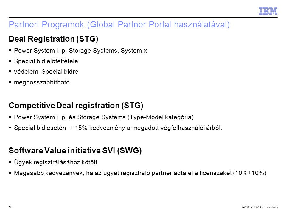 © 2012 IBM Corporation10 Partneri Programok (Global Partner Portal használatával) Deal Registration (STG)  Power System i, p, Storage Systems, System