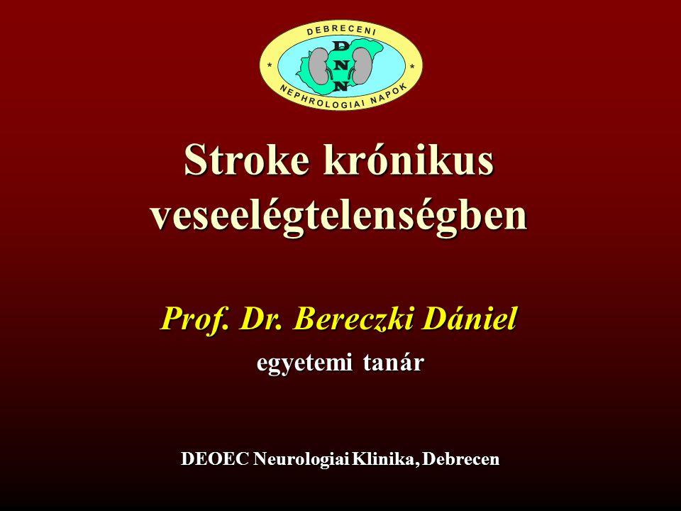 Stroke krónikus veseelégtelenségben Prof. Dr. Bereczki Dániel egyetemi tanár DEOEC Neurologiai Klinika, Debrecen