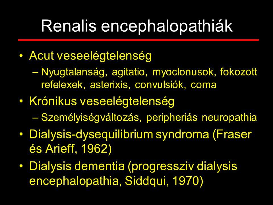 Renalis encephalopathiák Acut veseelégtelenség –Nyugtalanság, agitatio, myoclonusok, fokozott refelexek, asterixis, convulsiók, coma Krónikus veseelég