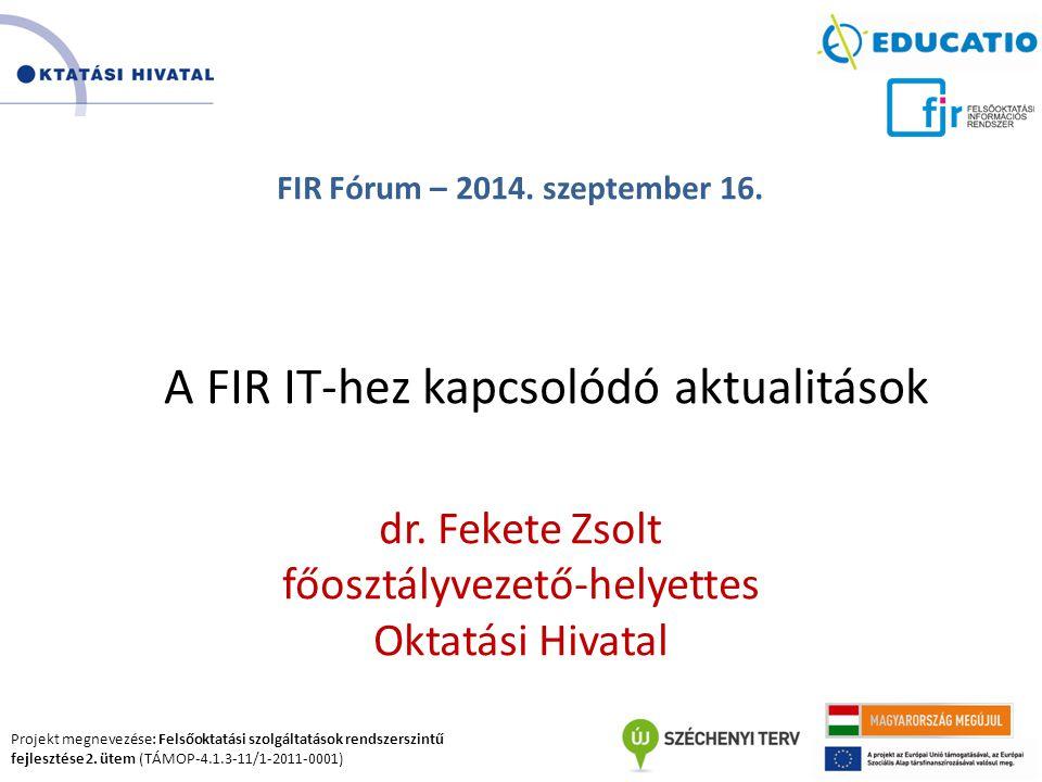 Projekt megnevezése: Felsőoktatási szolgáltatások rendszerszintű fejlesztése 2. ütem (TÁMOP-4.1.3-11/1-2011-0001) FIR Fórum – 2014. szeptember 16. A F