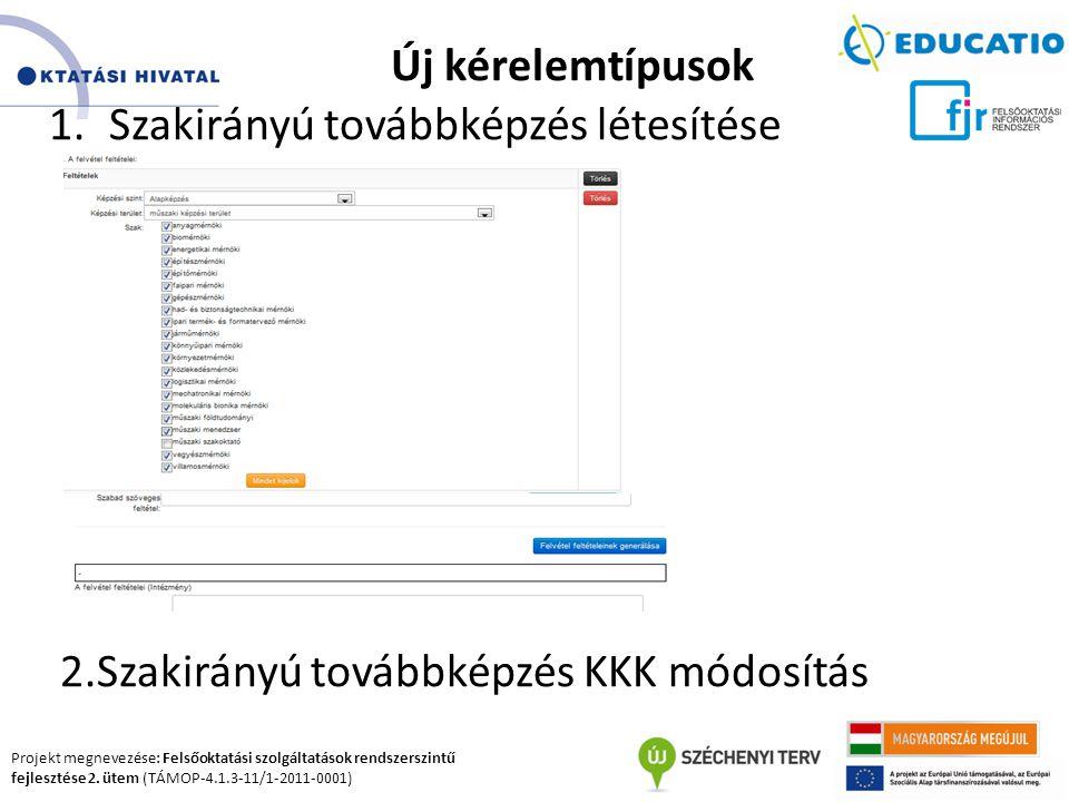 Projekt megnevezése: Felsőoktatási szolgáltatások rendszerszintű fejlesztése 2. ütem (TÁMOP-4.1.3-11/1-2011-0001) Új kérelemtípusok 1.Szakirányú továb
