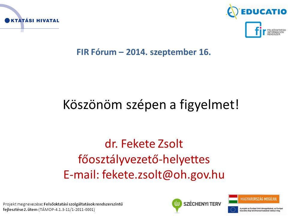 Projekt megnevezése: Felsőoktatási szolgáltatások rendszerszintű fejlesztése 2. ütem (TÁMOP-4.1.3-11/1-2011-0001) FIR Fórum – 2014. szeptember 16. Kös