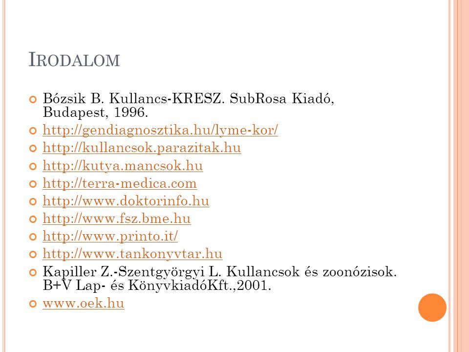I RODALOM Bózsik B. Kullancs-KRESZ. SubRosa Kiadó, Budapest, 1996. http://gendiagnosztika.hu/lyme-kor/ http://kullancsok.parazitak.hu http://kutya.man