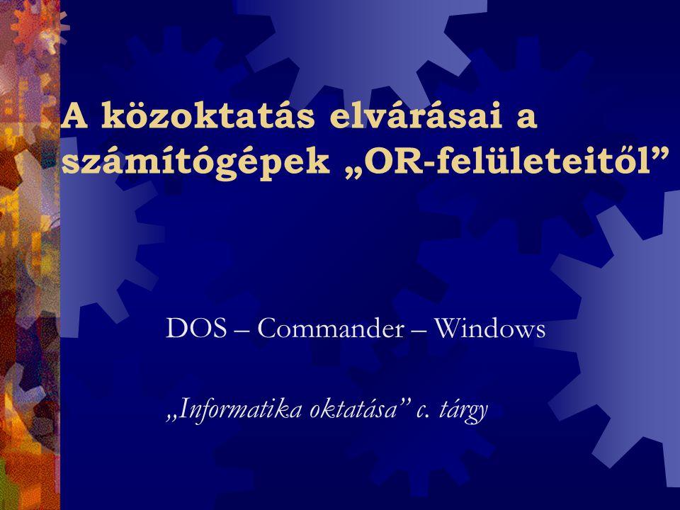 """A közoktatás elvárásai a számítógépek """"OR-felületeitől DOS – Commander – Windows """"Informatika oktatása c."""