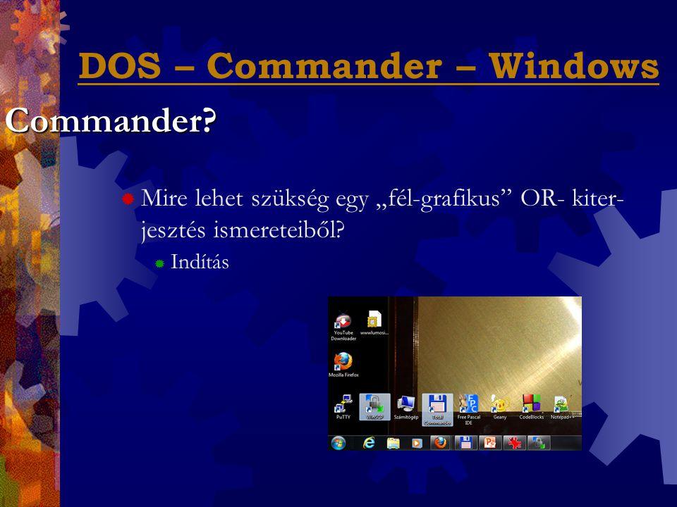 """ Mire lehet szükség egy """"fél-grafikus OR- kiter- jesztés ismereteiből?  Indítás Commander?"""