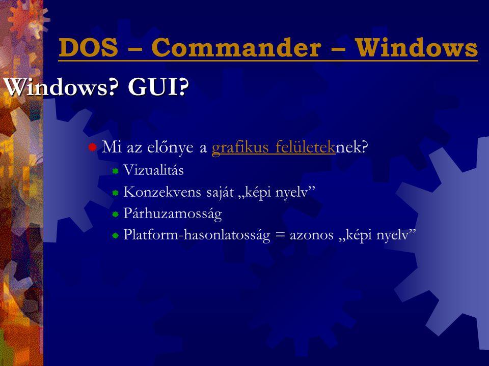 """DOS – Commander – Windows  Mi az előnye a grafikus felületeknek?grafikus felületek  Vizualitás  Konzekvens saját """"képi nyelv  Párhuzamosság  Platform-hasonlatosság = azonos """"képi nyelv Windows."""