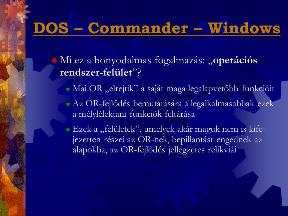 """DOS – Commander – Windows  Mi ez a bonyodalmas fogalmazás: """"operációs rendszer-felület ."""
