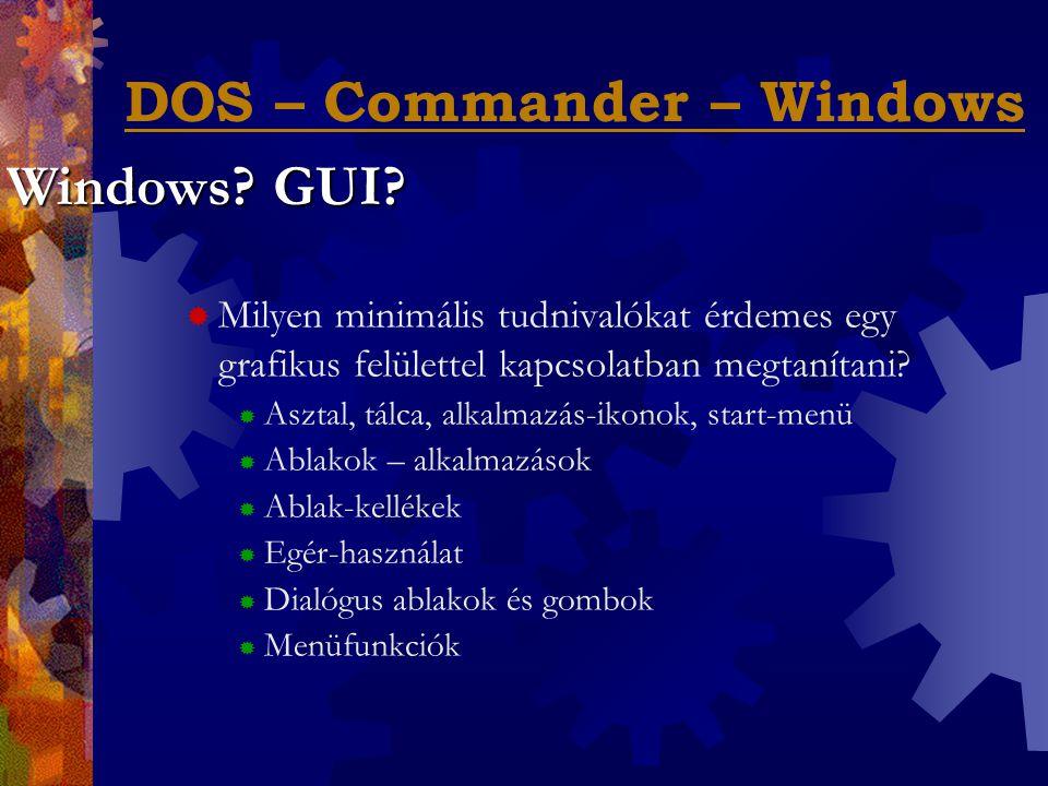DOS – Commander – Windows  Milyen minimális tudnivalókat érdemes egy grafikus felülettel kapcsolatban megtanítani.