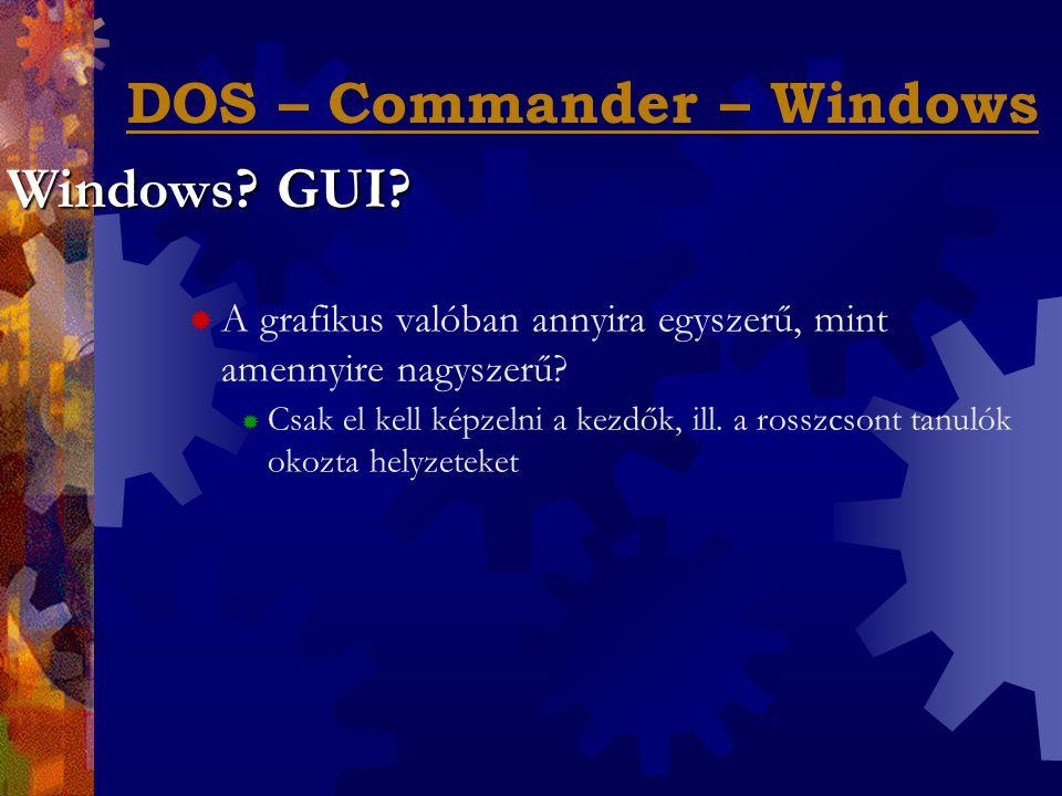 DOS – Commander – Windows  A grafikus valóban annyira egyszerű, mint amennyire nagyszerű.