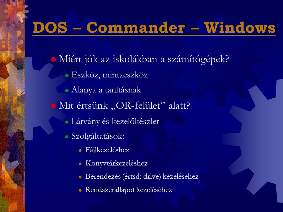 DOS – Commander – Windows  Miért érdekes az oktatásban használt számító- gépek programfelületének milyensége.