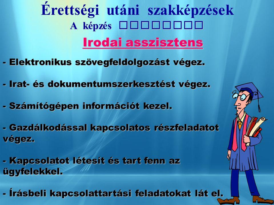 Érettségi ut á ni szakképzések A képzés tartalma Irodai asszisztens Középfokú szakképesítés. Középfokú szakképesítés. - Adatbeviteli feladatot végez.