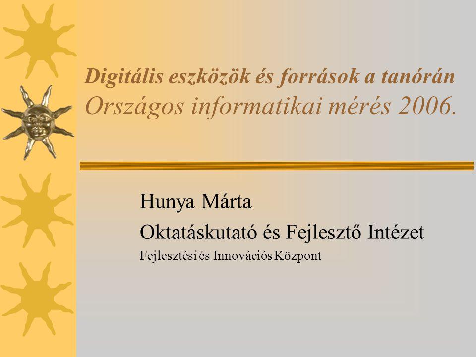 Digitális eszközök és források a tanórán Országos informatikai mérés 2006.